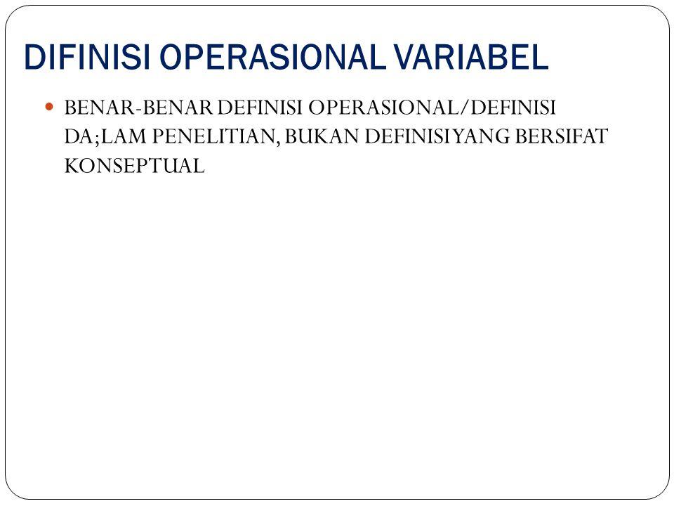 DIFINISI OPERASIONAL VARIABEL BENAR-BENAR DEFINISI OPERASIONAL/DEFINISI DA;LAM PENELITIAN, BUKAN DEFINISI YANG BERSIFAT KONSEPTUAL