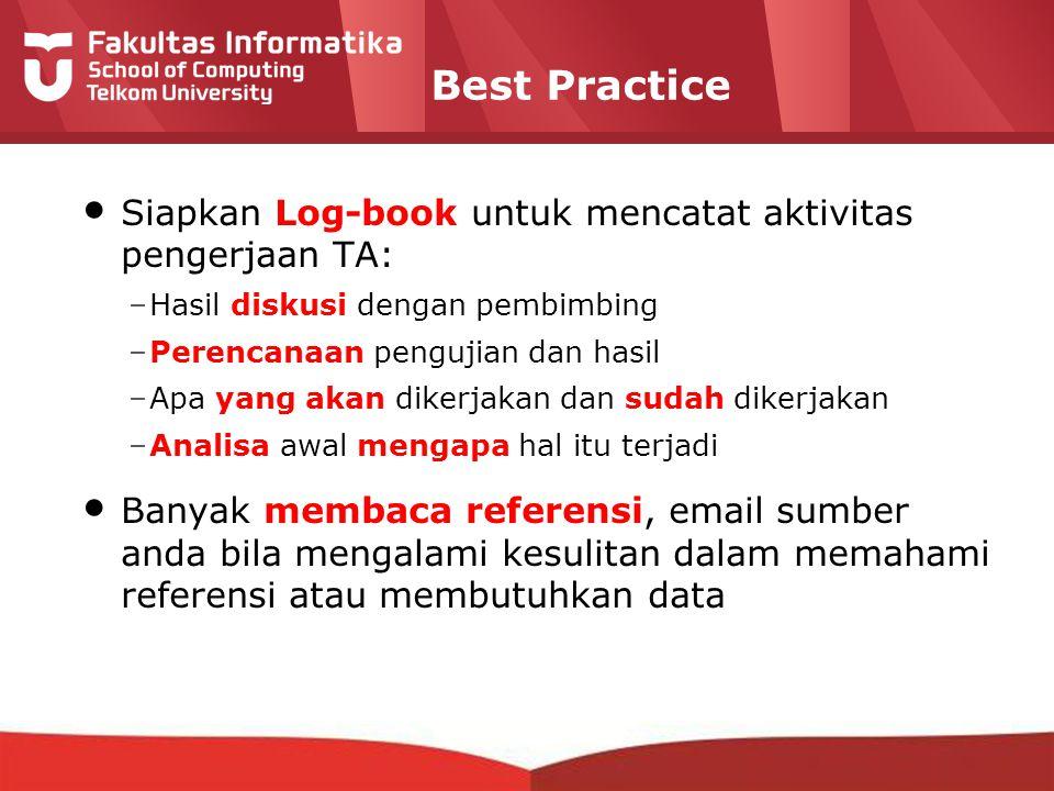 12-CRS-0106 REVISED 8 FEB 2013 Best Practice Siapkan Log-book untuk mencatat aktivitas pengerjaan TA: –Hasil diskusi dengan pembimbing –Perencanaan pengujian dan hasil –Apa yang akan dikerjakan dan sudah dikerjakan –Analisa awal mengapa hal itu terjadi Banyak membaca referensi, email sumber anda bila mengalami kesulitan dalam memahami referensi atau membutuhkan data