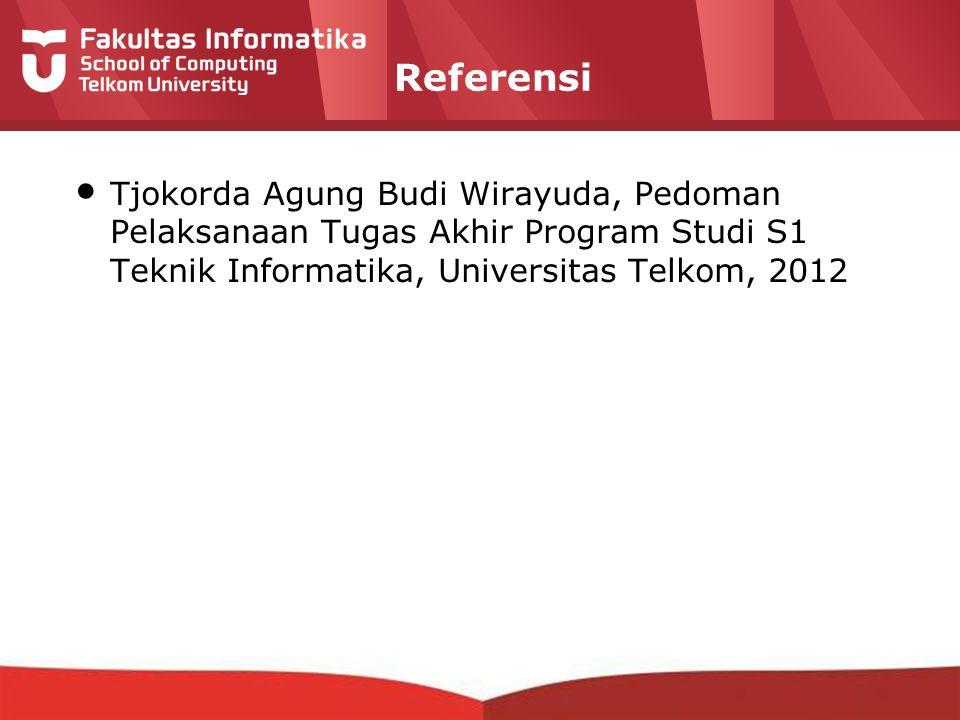 12-CRS-0106 REVISED 8 FEB 2013 Referensi Tjokorda Agung Budi Wirayuda, Pedoman Pelaksanaan Tugas Akhir Program Studi S1 Teknik Informatika, Universitas Telkom, 2012