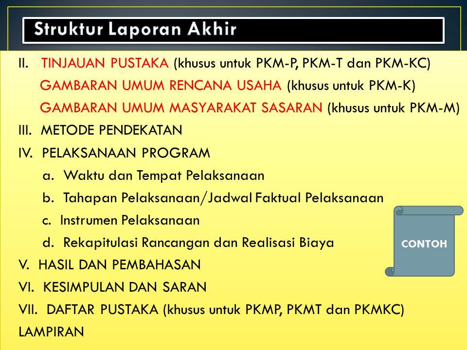 II. TINJAUAN PUSTAKA (khusus untuk PKM-P, PKM-T dan PKM-KC) GAMBARAN UMUM RENCANA USAHA (khusus untuk PKM-K) GAMBARAN UMUM MASYARAKAT SASARAN (khusus