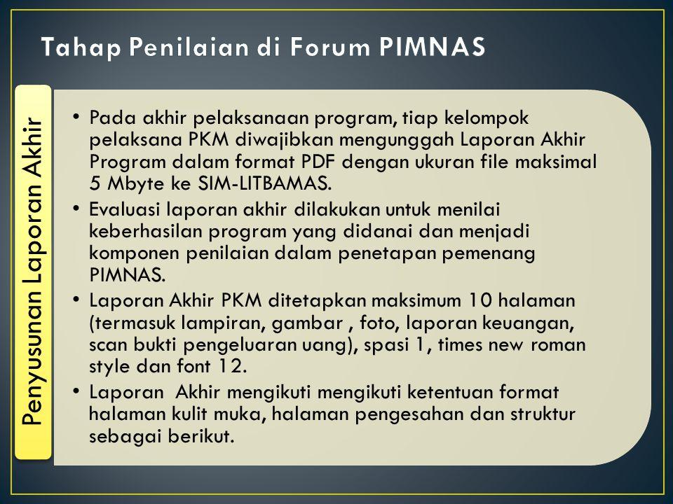 Pada akhir pelaksanaan program, tiap kelompok pelaksana PKM diwajibkan mengunggah Laporan Akhir Program dalam format PDF dengan ukuran file maksimal 5