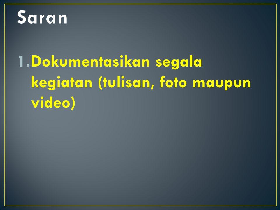 1.Dokumentasikan segala kegiatan (tulisan, foto maupun video)