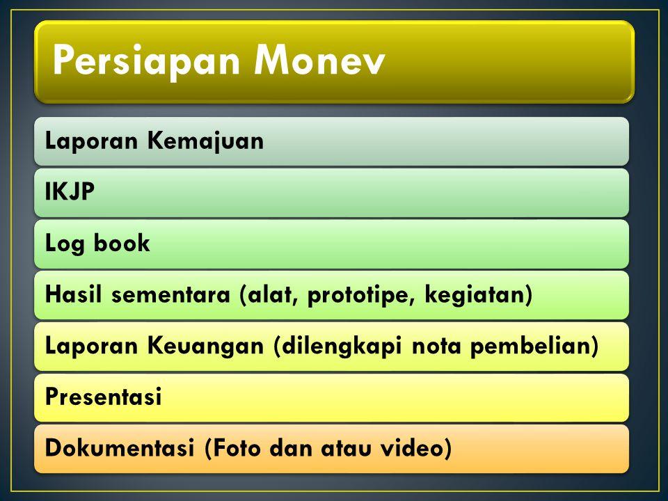 Persiapan Monev Laporan KemajuanIKJPLog bookHasil sementara (alat, prototipe, kegiatan)Laporan Keuangan (dilengkapi nota pembelian)PresentasiDokumenta