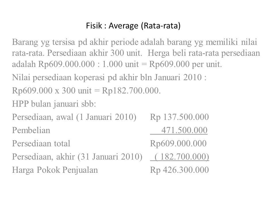 Fisik : Average (Rata-rata) Barang yg tersisa pd akhir periode adalah barang yg memiliki nilai rata-rata. Persediaan akhir 300 unit. Herga beli rata-r
