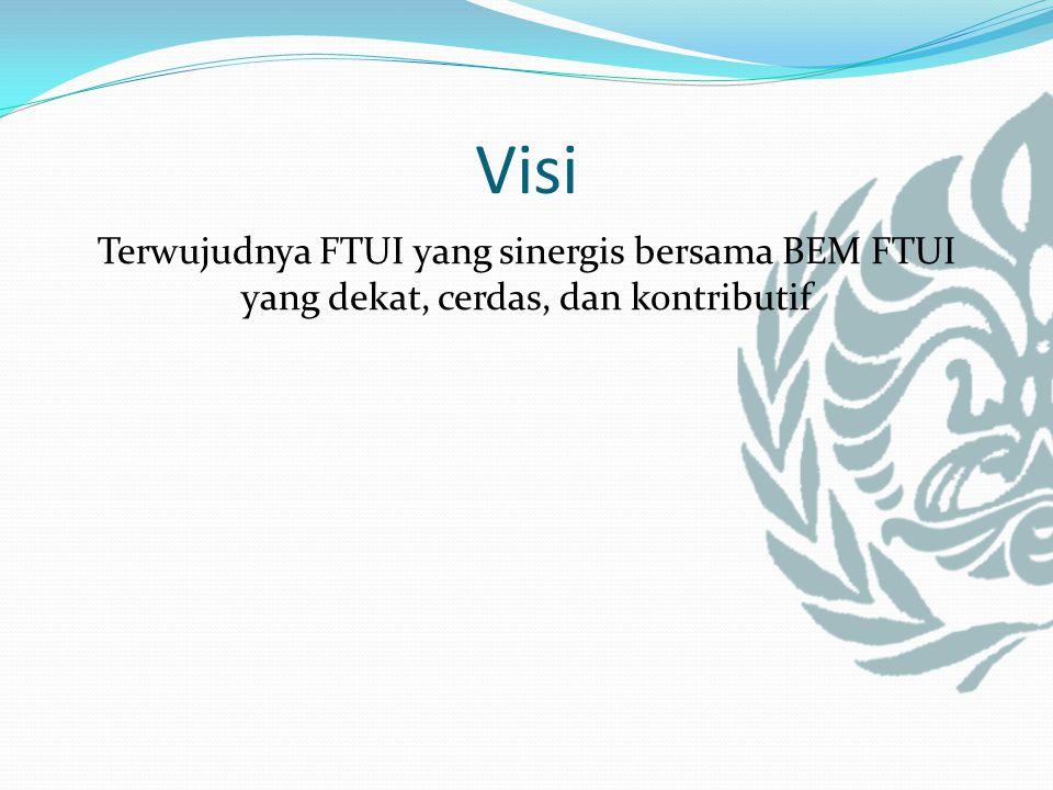 Misi Memaksimalkan kualitas hubungan antara BEM FTUI dengan warga FTUI, alumni, dan relasi.
