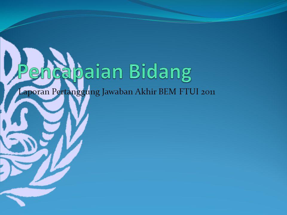 Laporan Pertanggung Jawaban Akhir BEM FTUI 2011