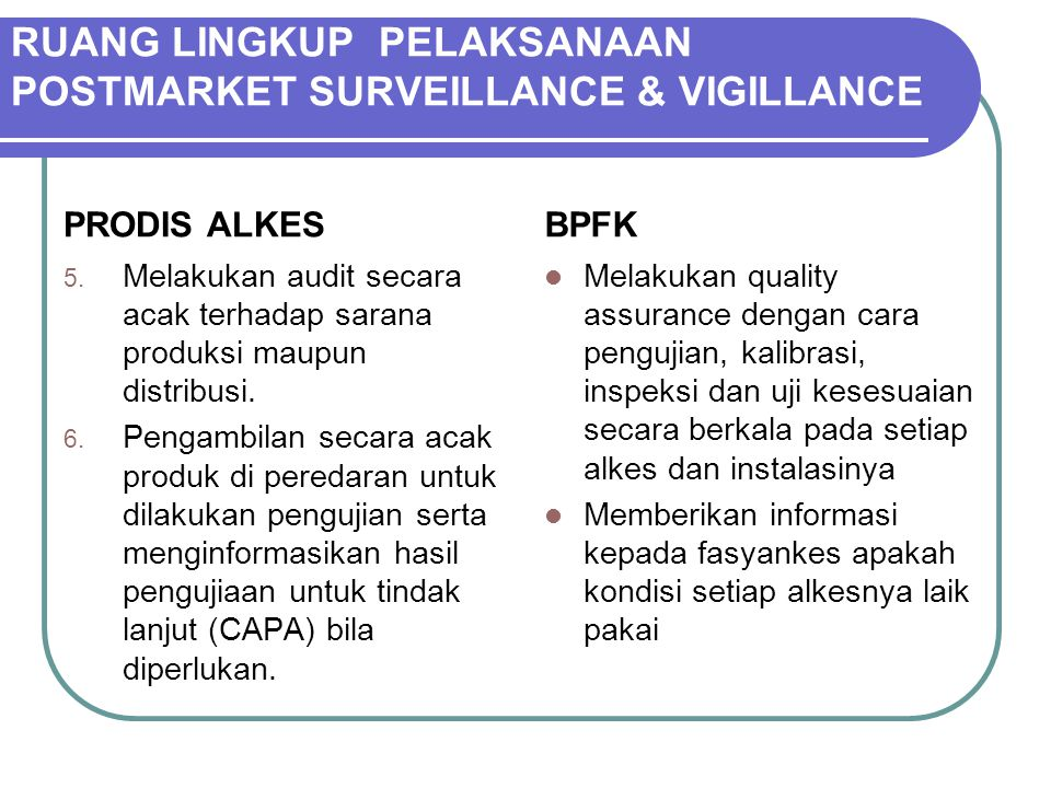 PRODIS ALKES 5. Melakukan audit secara acak terhadap sarana produksi maupun distribusi. 6. Pengambilan secara acak produk di peredaran untuk dilakukan