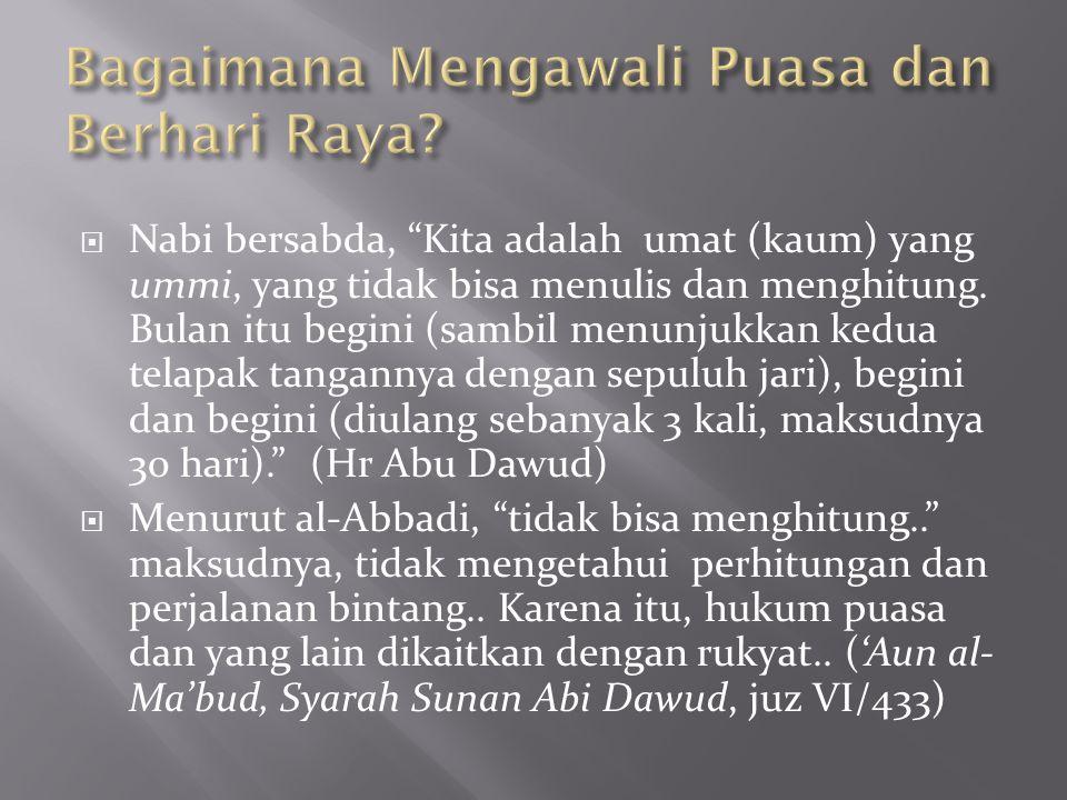 """ Nabi bersabda, """"Kita adalah umat (kaum) yang ummi, yang tidak bisa menulis dan menghitung. Bulan itu begini (sambil menunjukkan kedua telapak tangan"""