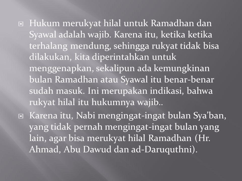  Hukum merukyat hilal untuk Ramadhan dan Syawal adalah wajib. Karena itu, ketika ketika terhalang mendung, sehingga rukyat tidak bisa dilakukan, kita