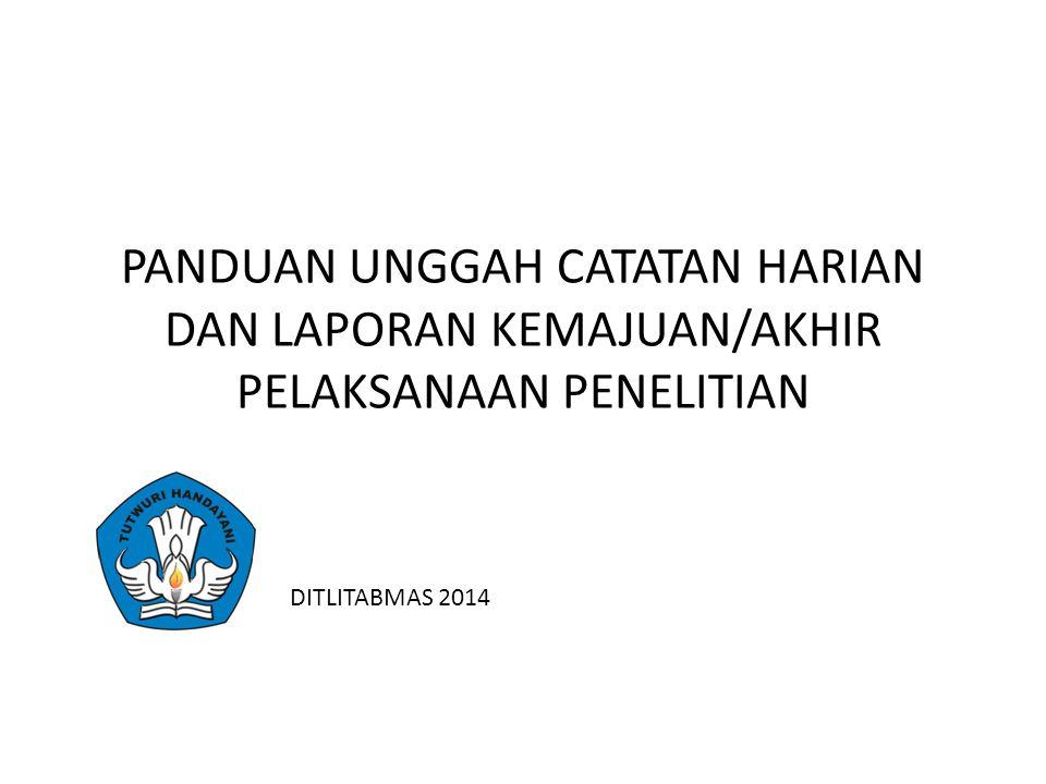 PANDUAN UNGGAH CATATAN HARIAN DAN LAPORAN KEMAJUAN/AKHIR PELAKSANAAN PENELITIAN DITLITABMAS 2014