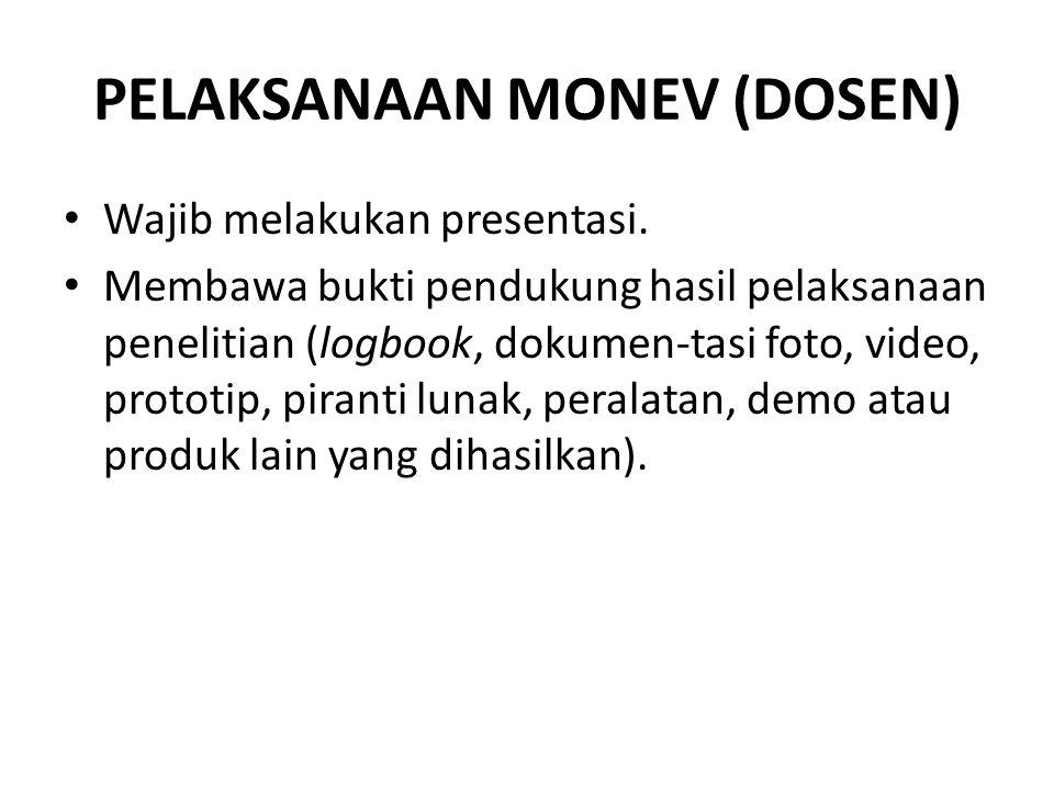 PELAKSANAAN MONEV (DOSEN) Wajib melakukan presentasi. Membawa bukti pendukung hasil pelaksanaan penelitian (logbook, dokumen-tasi foto, video, prototi