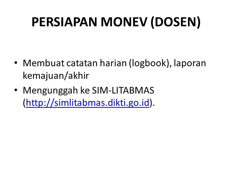 PERSIAPAN MONEV (DOSEN) Membuat catatan harian (logbook), laporan kemajuan/akhir Mengunggah ke SIM-LITABMAS (http://simlitabmas.dikti.go.id).http://si