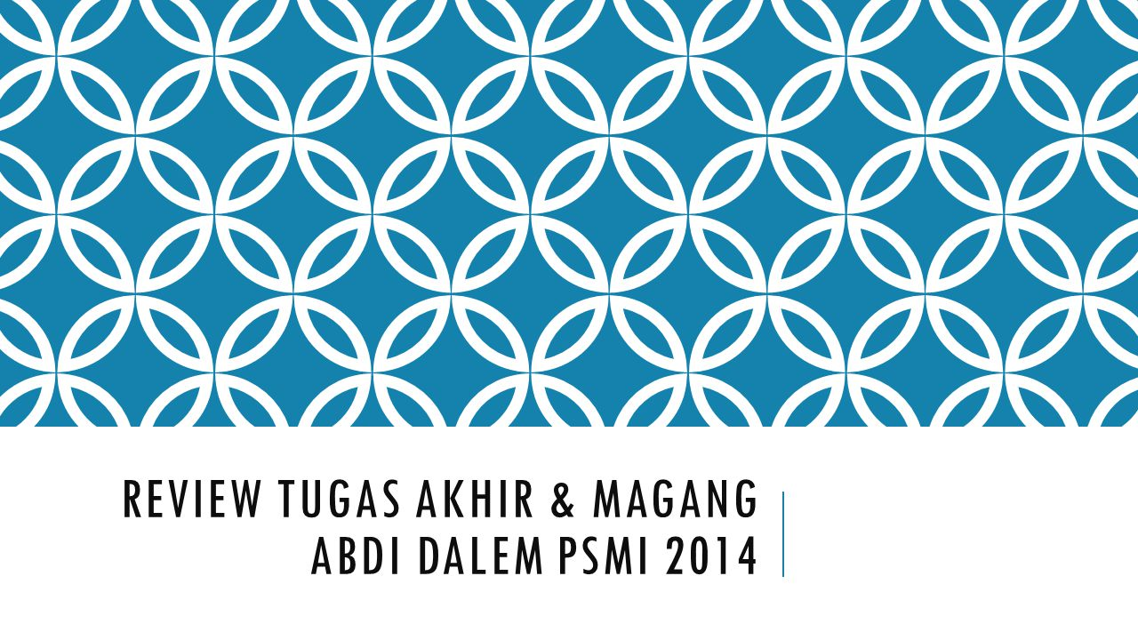 REVIEW TUGAS AKHIR & MAGANG ABDI DALEM PSMI 2014