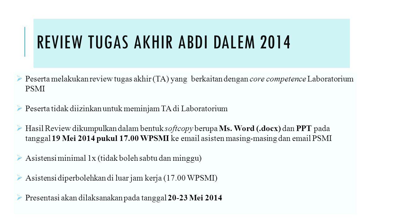 REVIEW TUGAS AKHIR ABDI DALEM 2014  Peserta melakukan review tugas akhir (TA) yang berkaitan dengan core competence Laboratorium PSMI  Peserta tidak