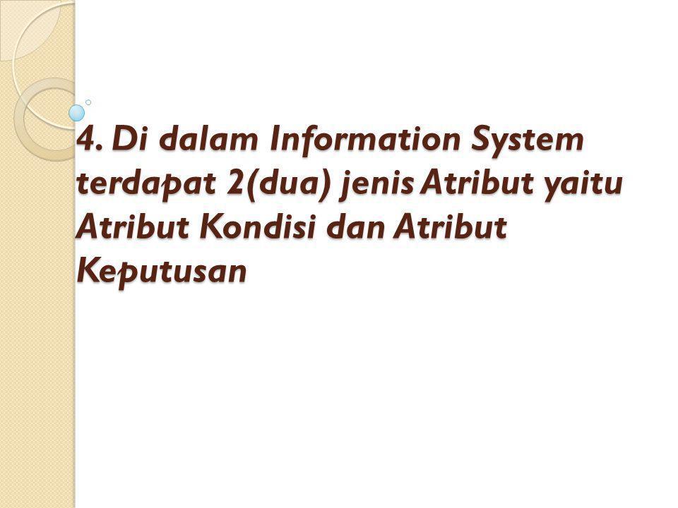 4. Di dalam Information System terdapat 2(dua) jenis Atribut yaitu Atribut Kondisi dan Atribut Keputusan