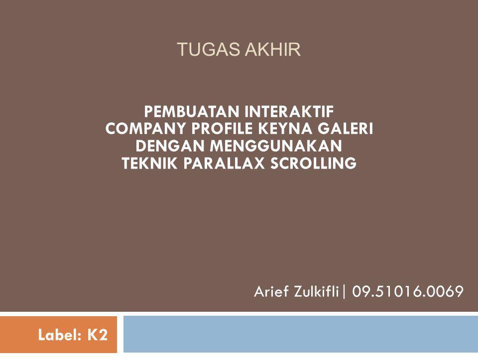 TUGAS AKHIR PEMBUATAN INTERAKTIF COMPANY PROFILE KEYNA GALERI DENGAN MENGGUNAKAN TEKNIK PARALLAX SCROLLING Arief Zulkifli| 09.51016.0069 Label: K2