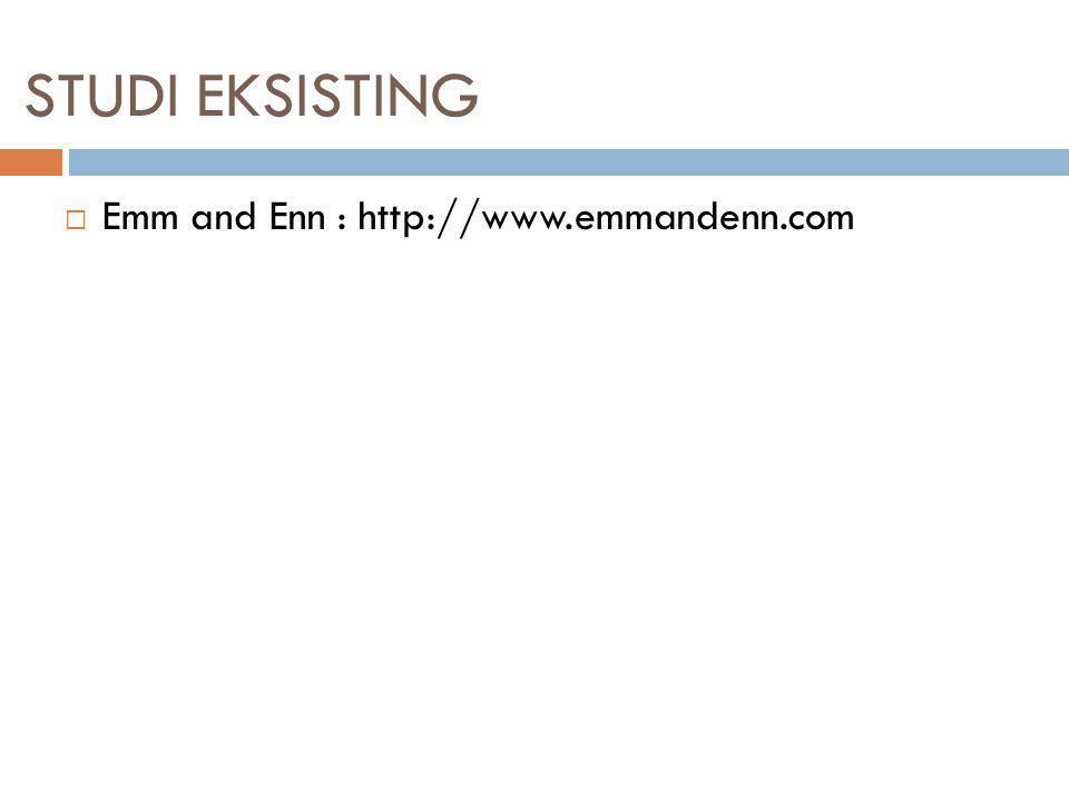 STUDI EKSISTING  Emm and Enn : http://www.emmandenn.com