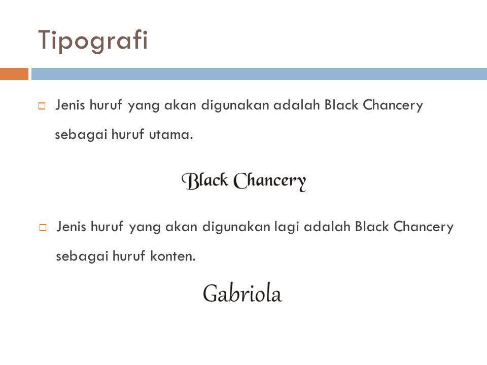Tipografi  Jenis huruf yang akan digunakan adalah Black Chancery sebagai huruf utama.  Jenis huruf yang akan digunakan lagi adalah Black Chancery se