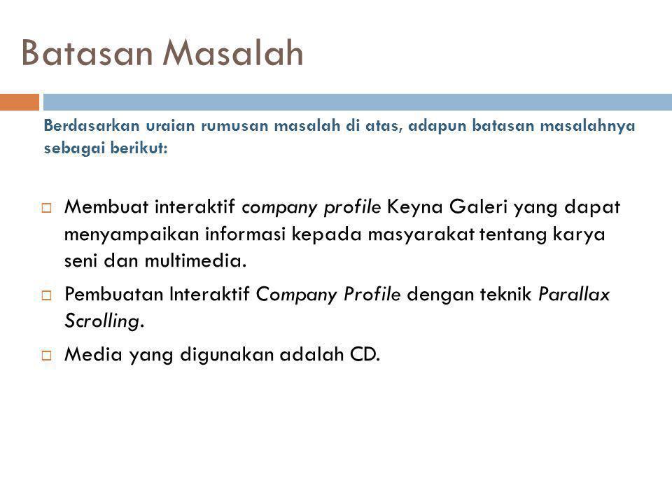 Tujuan Adapun tujuan dari pembuatan interaktif Company Profile Keyna Galeri adalah sebagai berikut:  Membuat interaktif company profile yang mampu menggambarkan ciri khas Keyna Galeri.