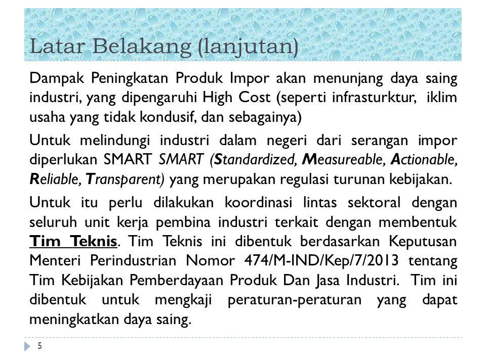 Latar Belakang (lanjutan) 5 Dampak Peningkatan Produk Impor akan menunjang daya saing industri, yang dipengaruhi High Cost (seperti infrasturktur, ikl