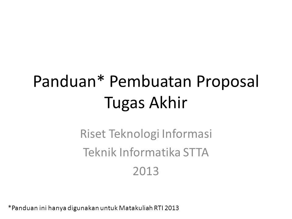 Panduan* Pembuatan Proposal Tugas Akhir Riset Teknologi Informasi Teknik Informatika STTA 2013 *Panduan ini hanya digunakan untuk Matakuliah RTI 2013