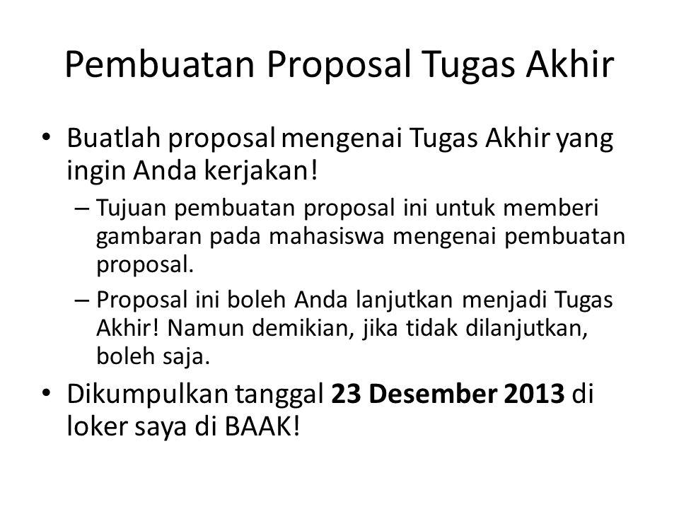 Pembuatan Proposal Tugas Akhir Buatlah proposal mengenai Tugas Akhir yang ingin Anda kerjakan.