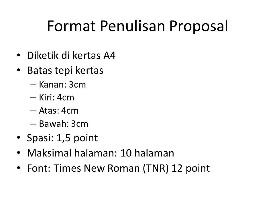 Format Penulisan Proposal Diketik di kertas A4 Batas tepi kertas – Kanan: 3cm – Kiri: 4cm – Atas: 4cm – Bawah: 3cm Spasi: 1,5 point Maksimal halaman: 10 halaman Font: Times New Roman (TNR) 12 point