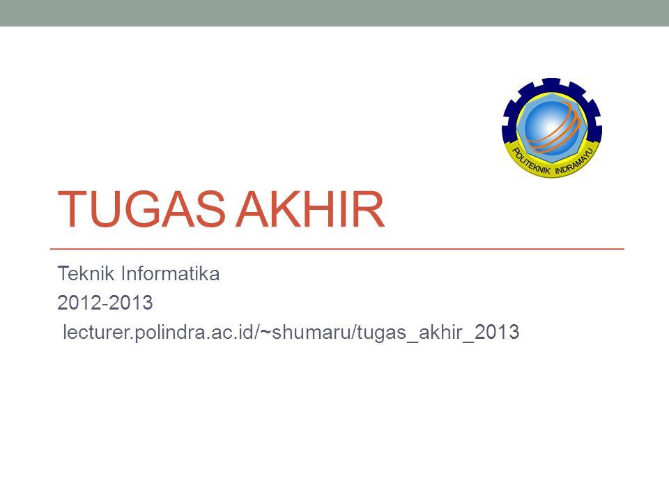 TUGAS AKHIR Teknik Informatika 2012-2013 lecturer.polindra.ac.id/~shumaru/tugas_akhir_2013