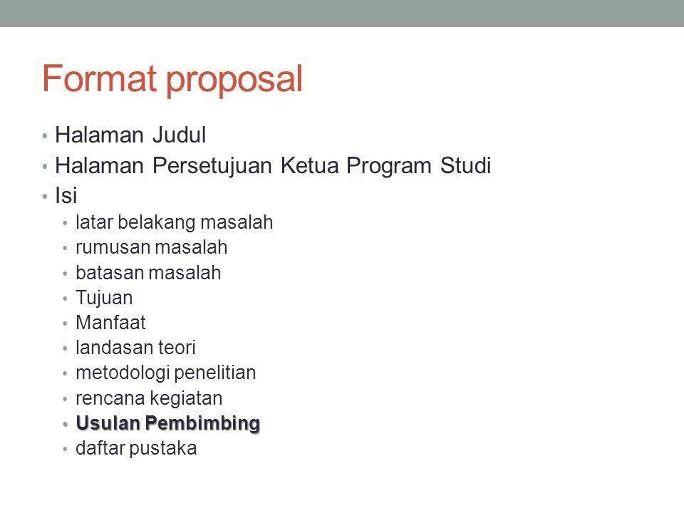 Format proposal Halaman Judul Halaman Persetujuan Ketua Program Studi Isi latar belakang masalah rumusan masalah batasan masalah Tujuan Manfaat landas