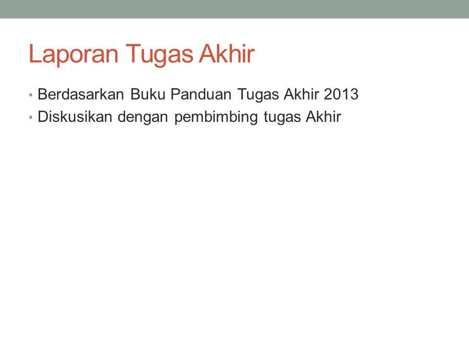 Laporan Tugas Akhir Berdasarkan Buku Panduan Tugas Akhir 2013 Diskusikan dengan pembimbing tugas Akhir