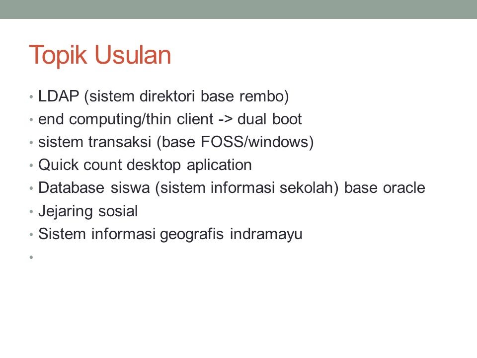 Topik Usulan LDAP (sistem direktori base rembo) end computing/thin client -> dual boot sistem transaksi (base FOSS/windows) Quick count desktop aplica