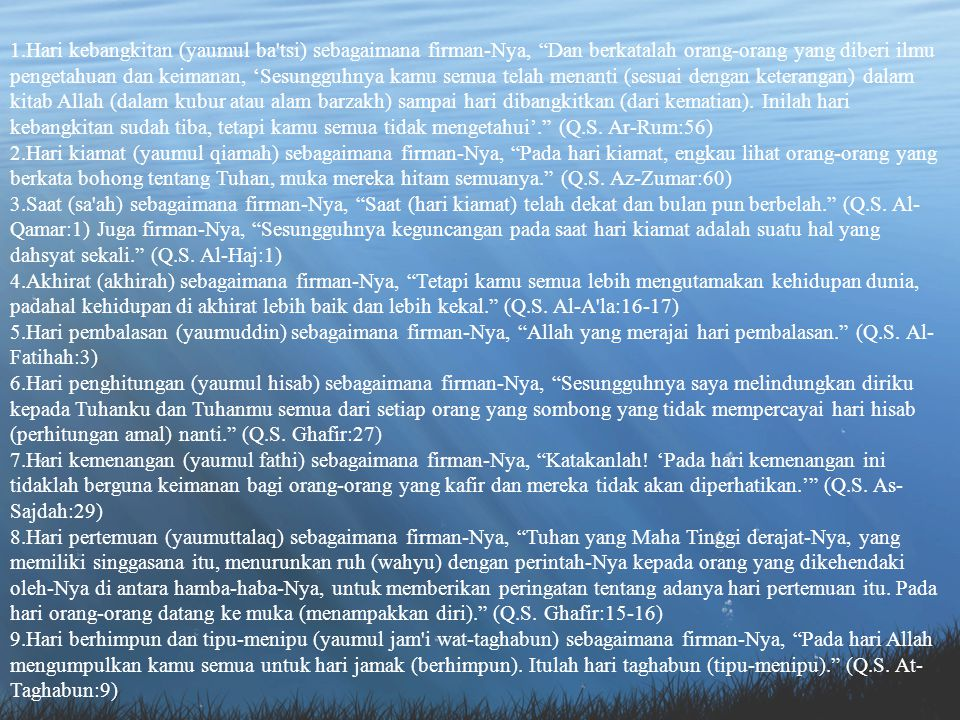 1.Hari kebangkitan (yaumul ba tsi) sebagaimana firman-Nya, Dan berkatalah orang-orang yang diberi ilmu pengetahuan dan keimanan, 'Sesungguhnya kamu semua telah menanti (sesuai dengan keterangan) dalam kitab Allah (dalam kubur atau alam barzakh) sampai hari dibangkitkan (dari kematian).