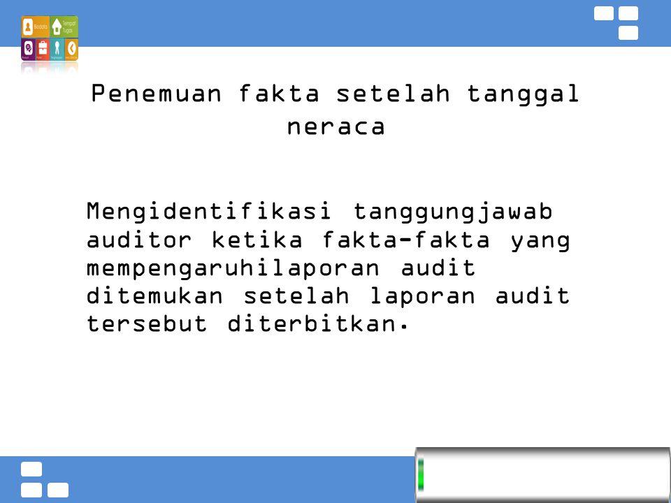 Kementerian Pendidikan dan Kebudayaan Badan PSDMPK dan PMP Penemuan fakta setelah tanggal neraca Mengidentifikasi tanggungjawab auditor ketika fakta-f