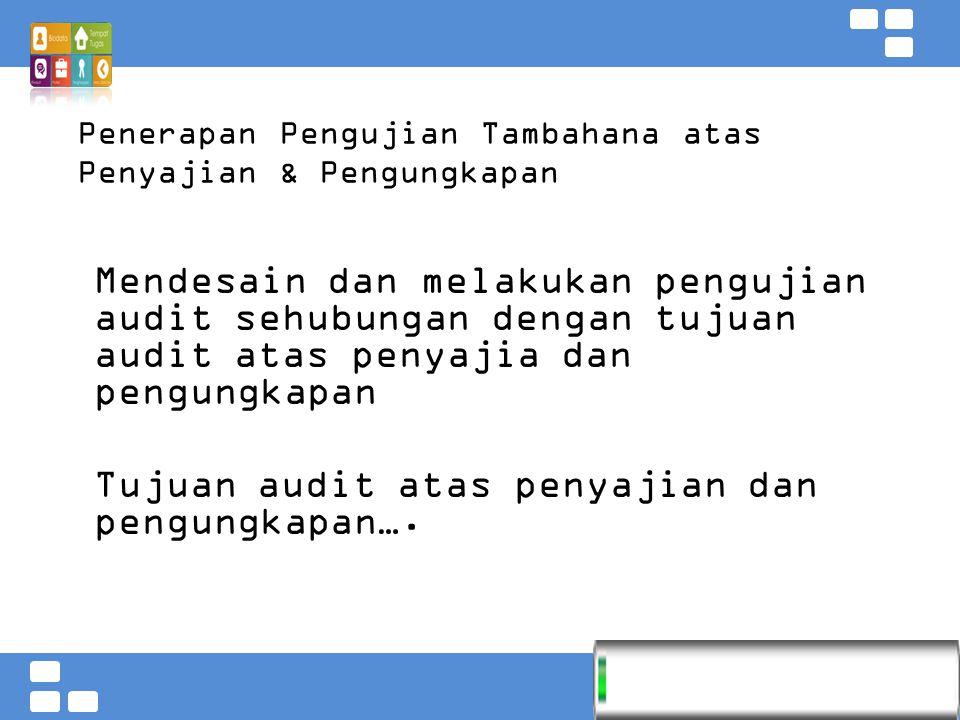 Kementerian Pendidikan dan Kebudayaan Badan PSDMPK dan PMP Penerapan Pengujian Tambahana atas Penyajian & Pengungkapan Mendesain dan melakukan pengujian audit sehubungan dengan tujuan audit atas penyajia dan pengungkapan Tujuan audit atas penyajian dan pengungkapan….
