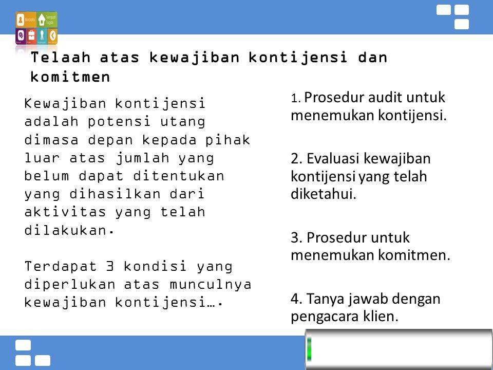 Kementerian Pendidikan dan Kebudayaan Badan PSDMPK dan PMP Telaah atas kewajiban kontijensi dan komitmen Kewajiban kontijensi adalah potensi utang dimasa depan kepada pihak luar atas jumlah yang belum dapat ditentukan yang dihasilkan dari aktivitas yang telah dilakukan.