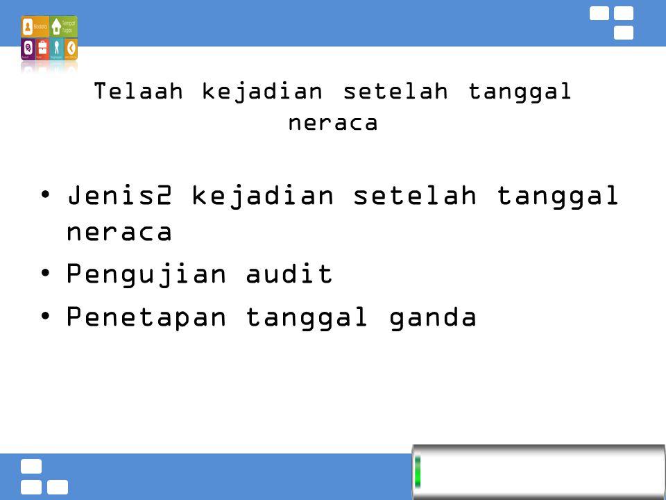 Kementerian Pendidikan dan Kebudayaan Badan PSDMPK dan PMP Telaah kejadian setelah tanggal neraca Jenis2 kejadian setelah tanggal neraca Pengujian audit Penetapan tanggal ganda
