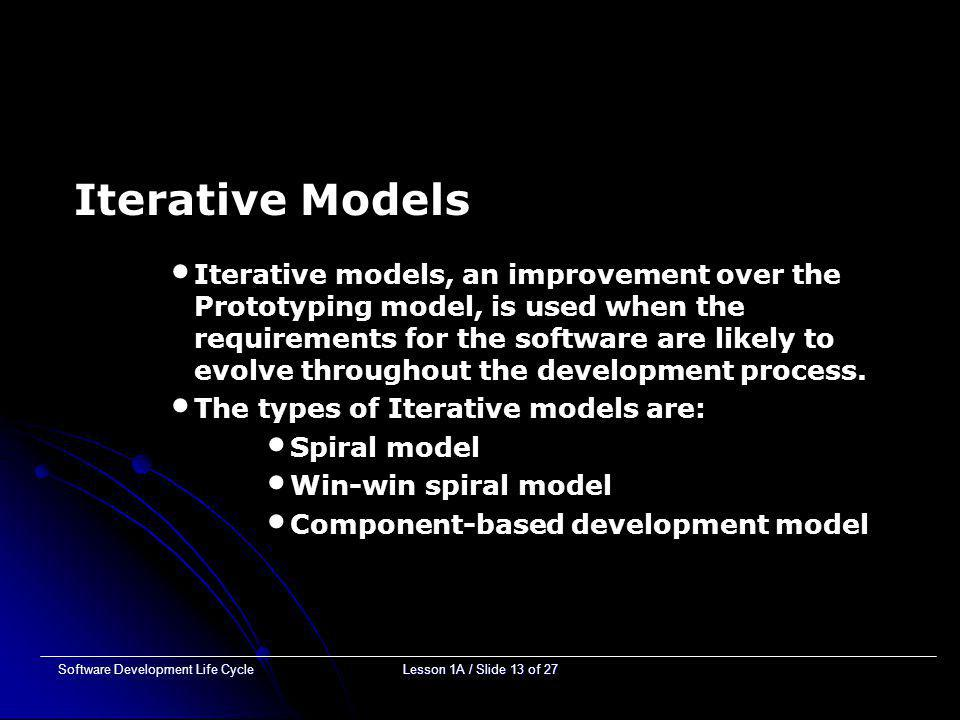 Software Development Life CycleLesson 1A / Slide 12 of 27 Linear Models Linear models are suitable for the projects where all the requirements are ide