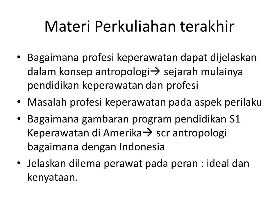 Materi Perkuliahan terakhir Bagaimana profesi keperawatan dapat dijelaskan dalam konsep antropologi  sejarah mulainya pendidikan keperawatan dan prof