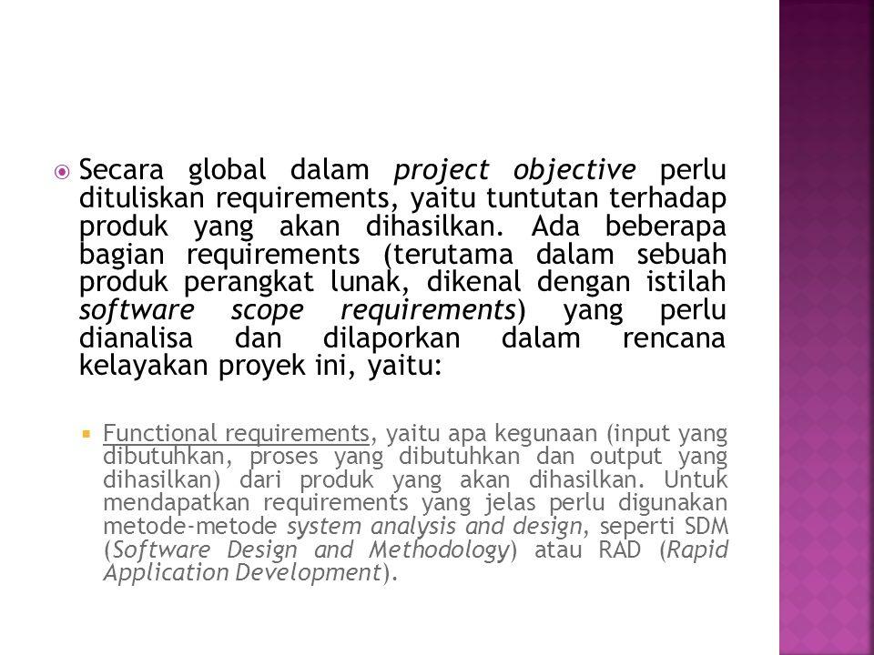  Secara global dalam project objective perlu dituliskan requirements, yaitu tuntutan terhadap produk yang akan dihasilkan. Ada beberapa bagian requir