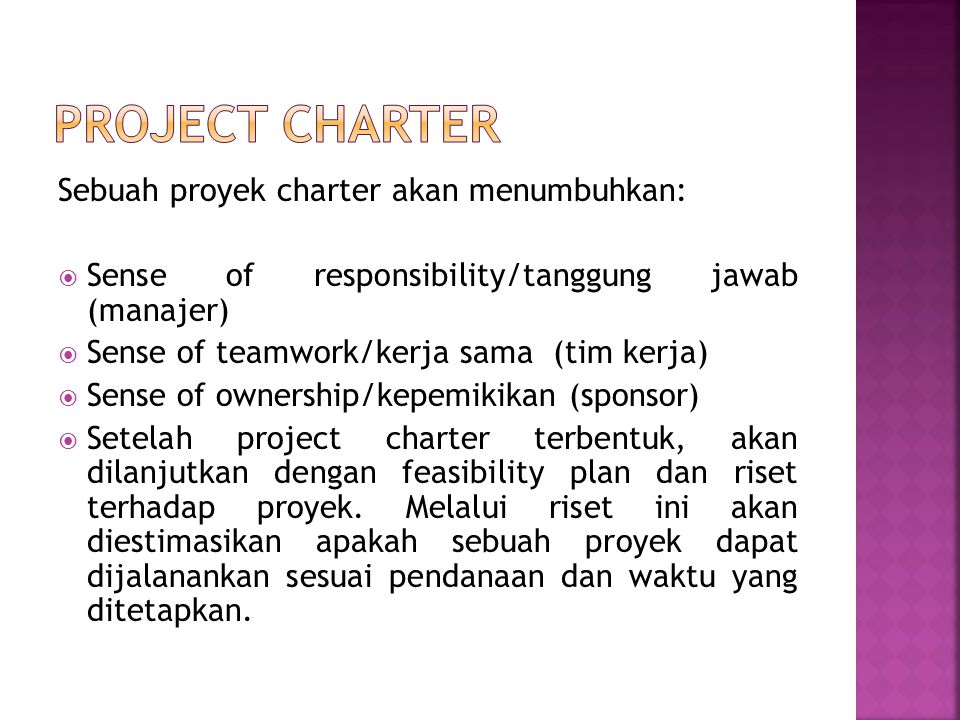 Sebuah proyek charter akan menumbuhkan:  Sense of responsibility/tanggung jawab (manajer)  Sense of teamwork/kerja sama (tim kerja)  Sense of owner