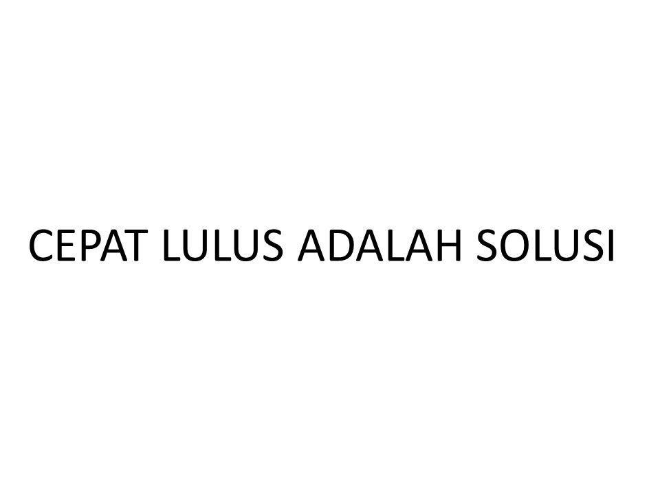 CEPAT LULUS ADALAH SOLUSI