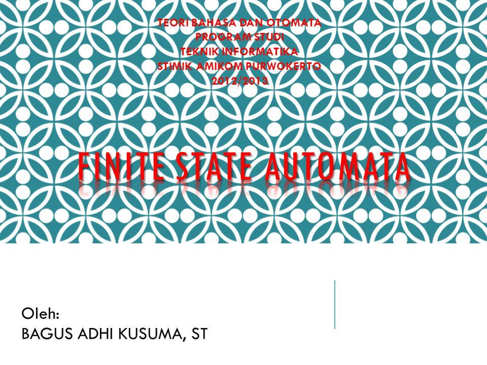 Oleh: BAGUS ADHI KUSUMA, ST TEORI BAHASA DAN OTOMATA PROGRAM STUDI TEKNIK INFORMATIKA STIMIK AMIKOM PURWOKERTO 2012/2013