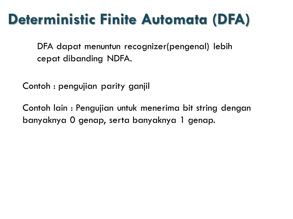 Deterministic Finite Automata (DFA) DFA dapat menuntun recognizer(pengenal) lebih cepat dibanding NDFA.