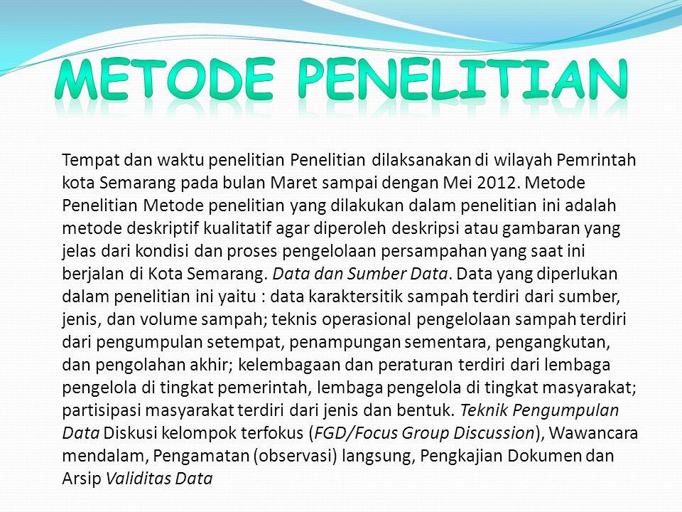 Tempat dan waktu penelitian Penelitian dilaksanakan di wilayah Pemrintah kota Semarang pada bulan Maret sampai dengan Mei 2012. Metode Penelitian Meto