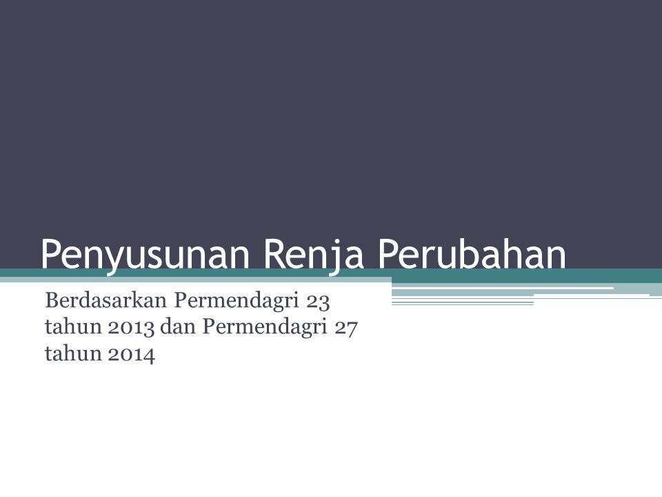 Penyusunan Renja Perubahan Berdasarkan Permendagri 23 tahun 2013 dan Permendagri 27 tahun 2014