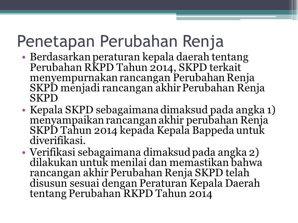 Penetapan Perubahan Renja Berdasarkan peraturan kepala daerah tentang Perubahan RKPD Tahun 2014, SKPD terkait menyempurnakan rancangan Perubahan Renja
