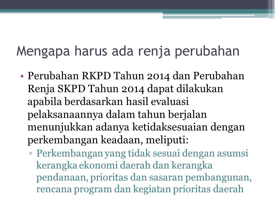 Mengapa harus ada renja perubahan Perubahan RKPD Tahun 2014 dan Perubahan Renja SKPD Tahun 2014 dapat dilakukan apabila berdasarkan hasil evaluasi pel