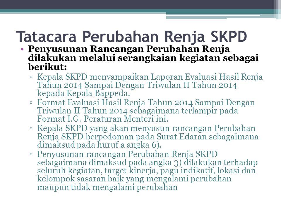 Tatacara Perubahan Renja SKPD Penyusunan Rancangan Perubahan Renja dilakukan melalui serangkaian kegiatan sebagai berikut: ▫Kepala SKPD menyampaikan Laporan Evaluasi Hasil Renja Tahun 2014 Sampai Dengan Triwulan II Tahun 2014 kepada Kepala Bappeda.