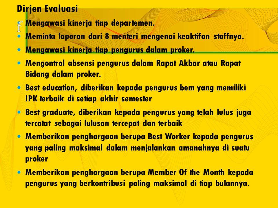 Dirjen Evaluasi Mengawasi kinerja tiap departemen. Meminta laporan dari 8 menteri mengenai keaktifan staffnya. Mengawasi kinerja tiap pengurus dalam p