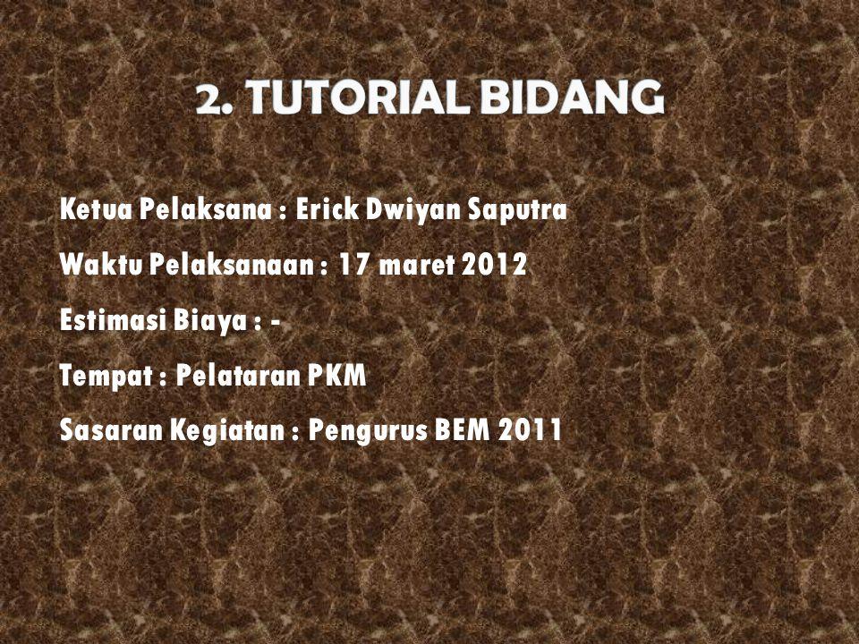 Ketua Pelaksana : Erick Dwiyan Saputra Waktu Pelaksanaan : 17 maret 2012 Estimasi Biaya : - Tempat : Pelataran PKM Sasaran Kegiatan : Pengurus BEM 2011